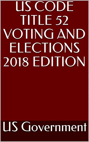 US CODE TITLE 52 VOTING AND ELECTIONS 2018 EDITION (English Edition)