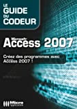 Microsoft Access 2007 - Créez des programmes avec Access 2007
