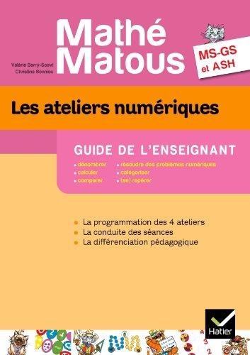 Math-Matous MS/GS/ASH d. 2011 - Les ateliers numriques Guide de l'enseignant