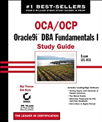 Oca/Ocp: Oracle9i Dba Fundamentals I Study Guide: Exam 1z0-031