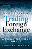 How to Make a Living Trading Foreign Exchange: A Guaranteed Income for Life (Wiley Trading Book 413)