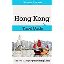 Hong Kong Travel Guide: The Top 10 Highlights in Hong Kong (Globetrotter Guide Books) (English Edition)