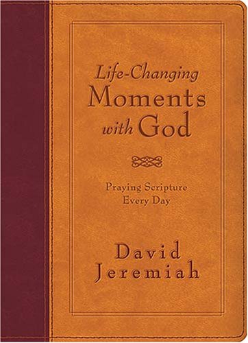 Life-Changing Moments with God: Praying Scripture Every Day