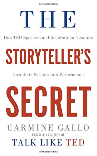 The Storyteller's Secret: How TED Speakers and Inspirational Leaders Turn Their Passion into Performance
