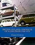 British Leyland: Chronicle of a Car Crash 1968-1978.