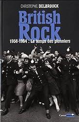 British Rock : Tome 1, 1956-1964 : Le temps des pionniers