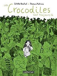Les crocodiles sont toujours là par Juliette Boutant