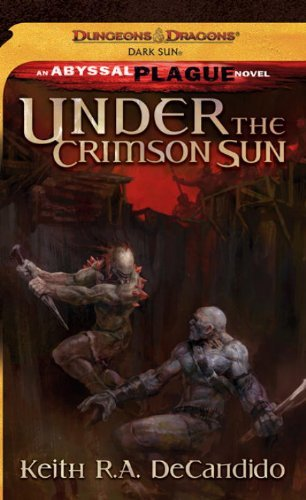 under-the-crimson-sun-dark-sun-the-abyssal-plague-dungeons-amp-dragons-dark-sun-by-keith-r-a-decandido-7-jun-2011-mass-market-paperback