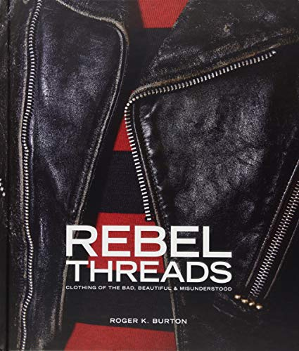 Rebel Threads: Clothing of the Bad, Beautiful & Misunderstood por Roger K. Burton
