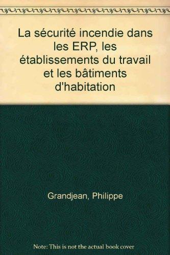 La sécurité incendie dans les ERP, les établissements du travail et les bâtiments d'habitation par Philippe Grandjean