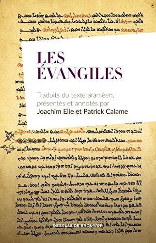 Les vangiles : Traduits du texte aramen, prsents et annots par Joachim Elie et Patrick Calame