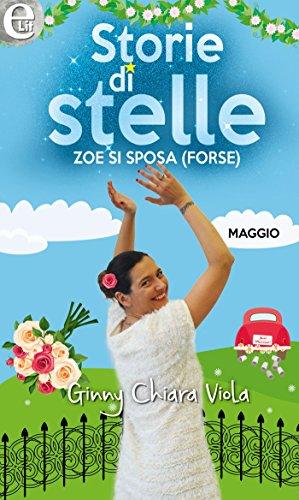 Zoe si sposa (forse) (eLit) (Storie di stelle Vol. 5) di [Viola, Ginny Chiara]