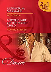 Ultimatum: Marriage / For the Sake of the Secret Child (Mills & Boon Desire)