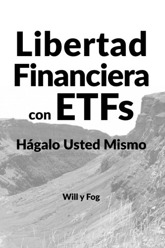 Libertad Financiera con ETFs: Hágalo Usted Mismo por Will y Fog