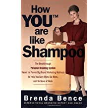 How YOU Are Like Shampoo: The breakthrough Personal Branding System based on big-brand marketing methods to help you earn more, do more, and be more at work by Brenda Bence (2008-01-02)