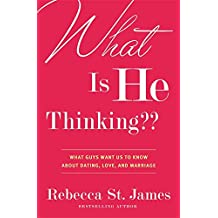 What Is He Thinking?: What Guys Want Us to Know About Dating, Love and Marriage