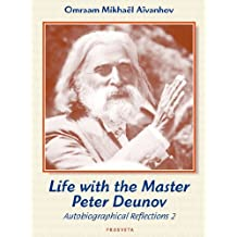 Life with the Master Peter Deunov: Autobiographical Reflections 2
