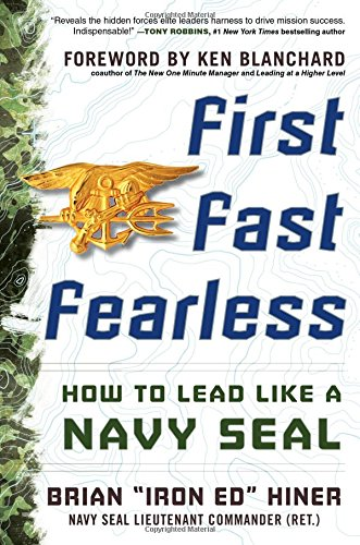 First, Fast, Fearless: How to Lead Like a Navy SEAL (Business Books)