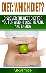Diet: Which Diet? Discover The Best Diet For You For Weight Loss, Health and Energy (Diet & Weight Loss, Paleo Diet, Dukan Diet, Macrobiotic Diet) (English Edition)