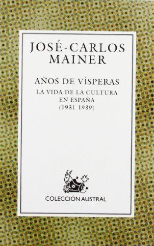 Años de vísperas: La vida de la cultura en España (1931-1939) (Humanidades) por José Carlos Mainer