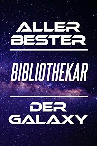 Aller Bester Bibliothekar Der Galaxy: DIN A5 • 120 Seiten Liniert • Kalender • Schönes Notizbuch • Notizblock • Block • Terminkalender • Geschenkidee ... • Abschiedsgeschenk • Arbeitskollegin