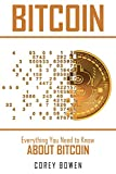 Bitcoin: Everything You Need to Know About Bitcoin (Cryptocurrency, Bitcoin, Blockchain, Ethereum Book 3)