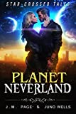 Planet Neverland: A Space Age Fairy Tale (Star-Crossed Tales)