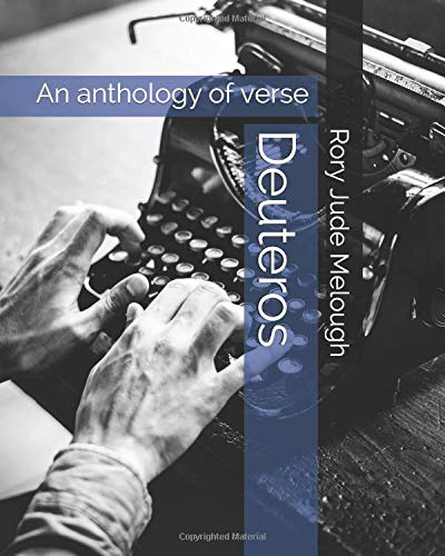 Deuteros: An anthology of verse por Rory Jude Melough
