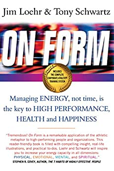 On Form: Managing Energy, Not Time, is the Key to High Performance, Health and Happiness by [Loehr, Jim, Schwartz, Tony]