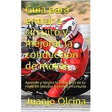 Guía para entrar a circuito y mejorar la conduccion de motos: Aprende y mejora la condución de tu moto en rodadas y tandas en circuito (Spanish Edition)