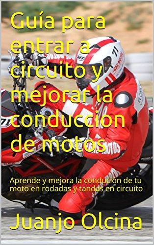 Guía para entrar a circuito y mejorar la conduccion de motos: Aprende y mejora la condución de tu moto en rodadas y tandas en circuito