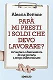 eBook Gratis da Scaricare Papa mi presti i soldi che devo lavorare Avventure e disavventure di una precaria a tempo indeterminato (PDF,EPUB,MOBI) Online Italiano