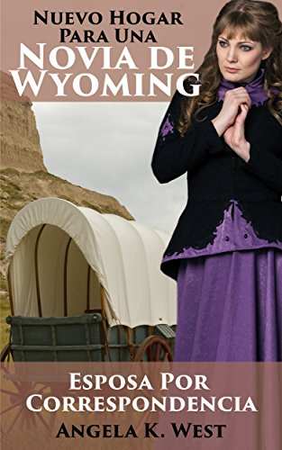 Esposa Por Correspondencia - Nuevo Hogar Para Una Novia de Wyoming: Libro de Romance Histórico Occidental Limpio e Inspirador (Mujeres de Matrimonio Fronterizo)