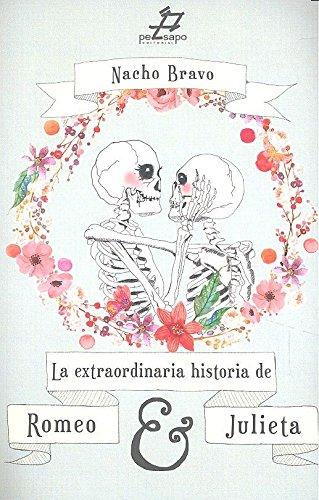 La extraordinaria historia de Romero y Julieta (COLECCIÓN RÍO) por Nacho Bravo Ramirez