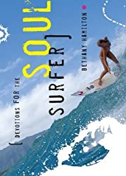 Devotions for the soul surfer: Daily Thoughts to Charge Your Life by Bethany Hamilton (2012-03-12)