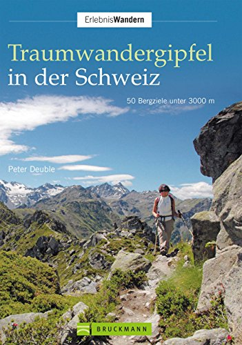Download Traumwandergipfel in der Schweiz: 50 Bergziele unter 3000 m (Erlebnis Wandern)