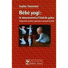 Bebe yogi : mouvem, a l'etat de grace (Guides du vivre bien)