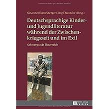 Deutschsprachige Kinder- und Jugendliteratur während der Zwischenkriegszeit und im Exil: Schwerpunkt Österreich