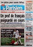PARISIEN (LE) [No 19437] du 06/03/2007 - LES PISTES POUR SAUVER AIRBUS LA BANLIEUE ET LA PRESIDENTIELLE - LES CONFIDENCES DE BERNARD TAPIE A LA COURNEUVE - NOS REPORTAGES D+¡AULNAY-SOUS-BOIS A RIS-ORANGIS VIOLENCES SCOLAIRES A LA HAUSSE - UN PROF DE FRAN-½AIS POIGNARDE EN COURS - EDUCATION NATIONALE TEST MAJEUR POUR LYON - OL-AS ROME, CE SOIR SUR TF1 DISPARITION DE JULIEN - LE CORPS D+¡UN ENFANT RETROUVE DANS LE RHONE ALLOCATIONS FAMILIALES - CE QUI VA CHANGER EN 2008 PARIS-