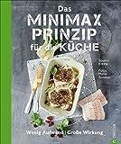 So kochen Angeber: Das Minimax-Prinzip für die Küche. Wenig Aufwand, große Wirkung. Kochen mit wenigen Zutaten. Küchentricks, die minimalen Aufwand verlangen und maximalen Erfolg versprechen.