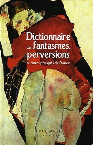 DICTIONNAIRE DES FANTASMES ET PERVERSIONS ET