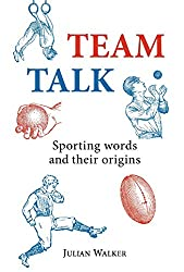 Team Talk: Sporting Words and their Origins (Shire General)