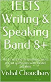 IELTS Writing & Speaking Band 8+: IELTS writing & speaking, most recent questions with model answers