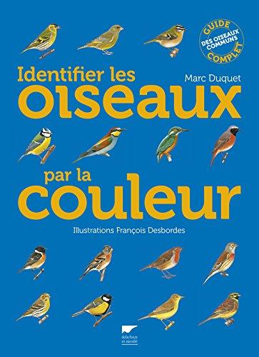 Identifier les oiseaux par la couleur. Guide complet des oiseaux communs par Marc Duquet