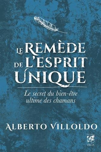 Le remède de l'esprit unique : Le secret du bien-être ultime des chamans par Alberto Villoldo