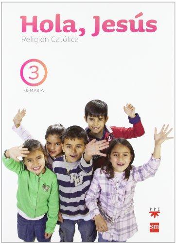 Religión católica. Hola, Jesús. 3 Primaria - 9788467553772