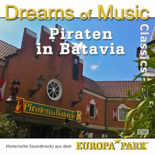 Dreams of Music Classics - Piraten in Batavia (Historische Soundtracks aus dem Europa-Park)