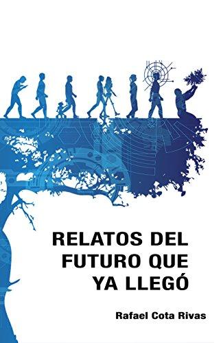 Relatos del futuro que ya llegó por Rafael Cota Rivas