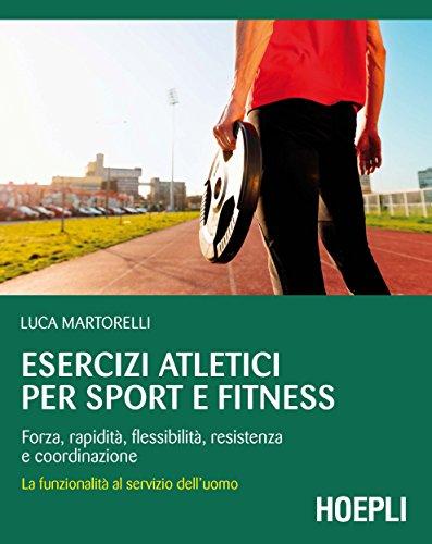 Esercizi atletici per sport e fitness: Forza, rapidità, flessibilità, resistenza e coordinazione