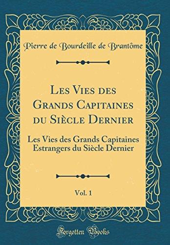 Les Vies Des Grands Capitaines Du Siecle Dernier, Vol. 1: Les Vies Des Grands Capitaines Estrangers Du Siecle Dernier (Classic Reprint)